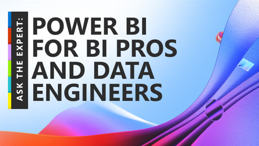 Ask the Expert: Power BI for BI Pros and Data Engineers