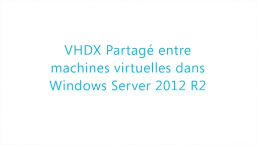 Virtualisation WS 2012 R2 04 - VHDX partagé entre machines virtuelles dans Windows Server 2012 R2