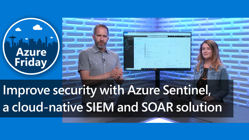Improve security with Azure Sentinel, a cloud-native SIEM and SOAR solution