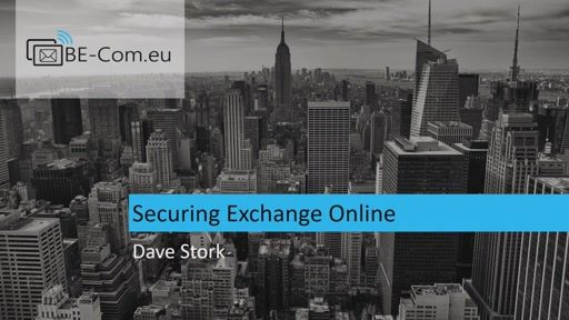 BE-COM2017-O365 Securing Exchange Online (Dave Stork)