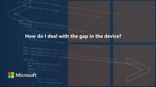 How do I deal with the gap in the device | One Dev Question