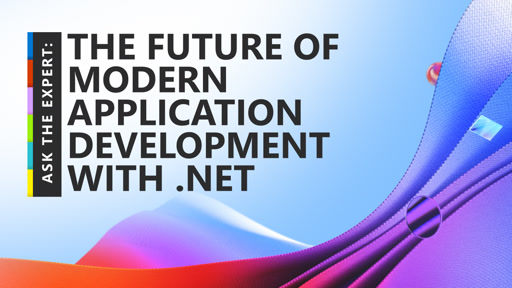 Ask the Expert: The Future of Modern Application Development with .NET