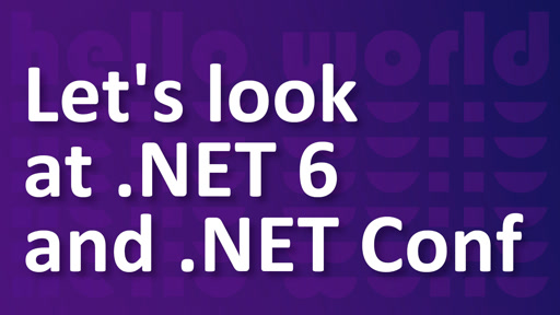 Hello World: .NET 6 and .NET Conf