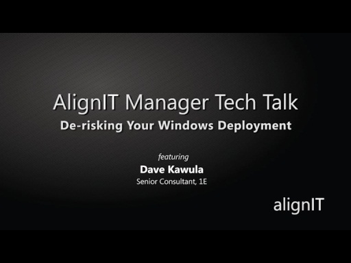 AlignIT Manager Tech Talk: De-risking Your Windows Deployment