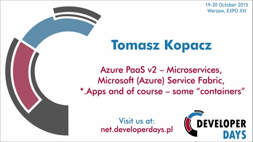 "Azure PaaS v2 – Microservices, Microsoft (Azure) Service Fabric, *.Apps and of course – some ""containers"" - Tomasz Kopacz"