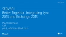 "Exchange 2013 & Lync 2013: ""Better Together"" Demystified"
