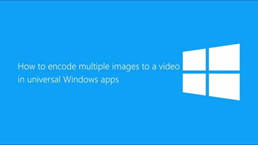 How to encode several images to a video in universal Windows apps