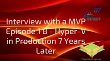 Episode 18 - Hyper-V in Production 7 Years Later