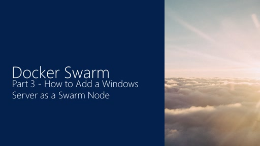 How to Add a Windows Server as a Swarm Node - Part 3