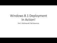 Windows 8.1 Deployment In Action: Working with Task Sequences (Part 5)
