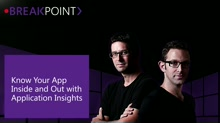 BREAKPOINT: Know Your App Inside and Out with Application Insights