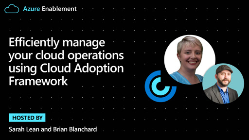 Efficiently manage your cloud operations using Cloud Adoption Framework