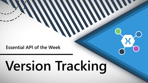 Version Tracking (Xamarin.Essentials API of the Week)