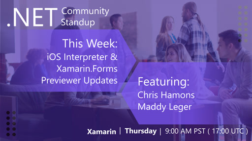 Xamarin: .NET Community Standup - Xamarin.Forms Previewer Updates & iOS Interpreter!