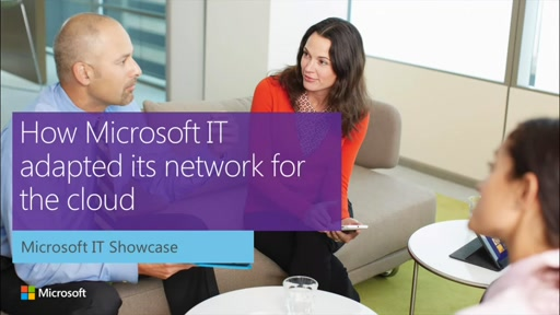 IT Showcase webinar: How Microsoft IT adapted its network for the cloud