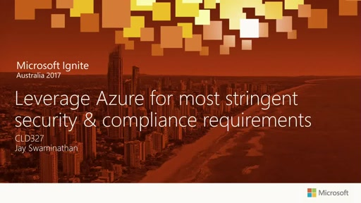 Leverage Azure for the most Stringent Security and Compliance Requirements