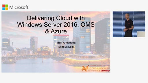 Keynote – Delivering Cloud with Windows Server 2016, OMS & Azure