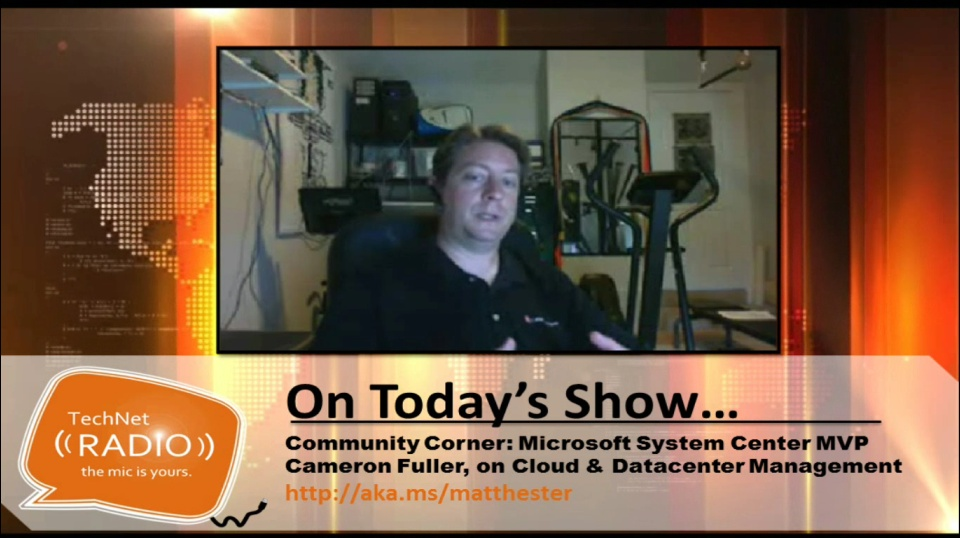 TechNet Radio Community Corner: Microsoft System Center MVP Cameron Fuller on  Cloud & Datacenter Management