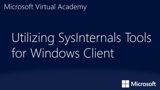 Utilizing SysInternals Tools for Windows Client: (02) Windows Internals