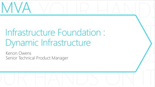 MVA: Transform the Datacenter Immersion: Module 3- Infrastructure Foundation - Dynamic Infrastructure