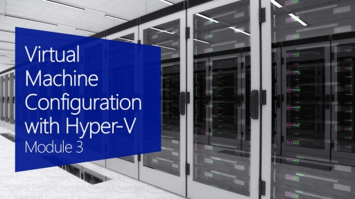 Virtual Machine Configuration with Hyper-V