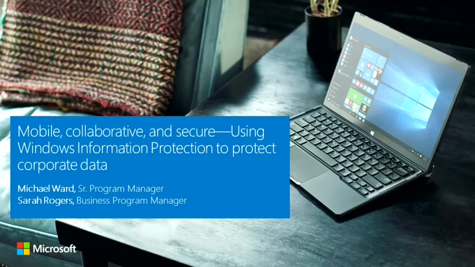 Mobile, collaborative, and secure—Using Windows Information Protection to protect corporate data