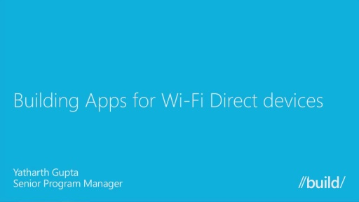 Building Windows Apps That Use Wi-Fi Direct