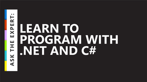 Ask the Expert: Learn to Program with .NET and C#