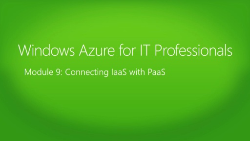 Windows Azure for IT Professionals: (09) Connecting IaaS with PaaS