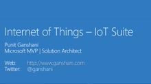 01 Punit Ganshani -Internet of Things #3 - Azure Iot Suite - Device Provisioning, Producer, Consumer and Registry