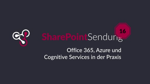 SharePointSendung 16 - Microsoft Office 365, Azure und Cognitive Services in der Praxis