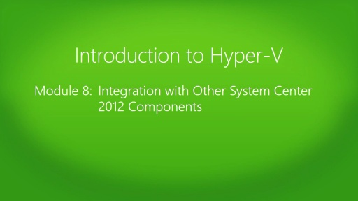 Introduction to Hyper-V Jump Start: (08) Integration with Other System Center 2012 Components