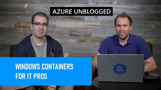 Azure Unblogged - Windows Containers for IT Pros