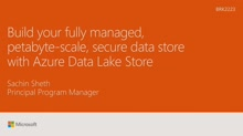 Build your fully managed, petabyte-scale, secure data store with Azure Data Lake Store