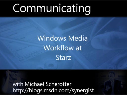 Windows Media Workflow at Starz: Episode 2 of 3 - The Architecture