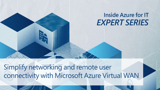 Simplify networking and remote user connectivity with Microsoft Azure Virtual WAN