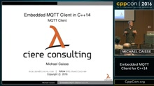 "CppCon 2016: Michael Caisse ""Implementing a Modern C++ MQTT Client for Embedded Devices"""