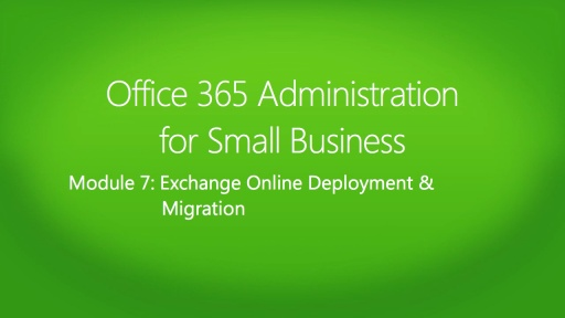 Office 365 Administration for Small Business: (07) Exchange Online Deployment and Migration