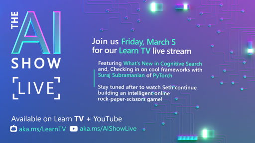AI Show live-Episode 5-What's New in Cognitive Search & Checking in on cool frameworks with PyTorch