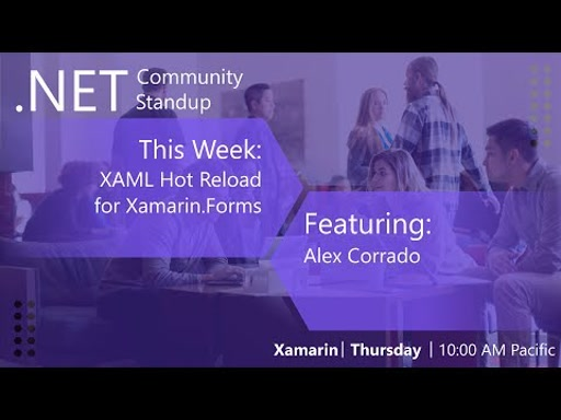 Xamarin: .NET Community Standup - August 1st, 2019 - XAML Hot Reload with Alex Corrado