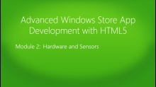 Advanced Windows Store App Development with HTML5: (02) Hardware and Sensors