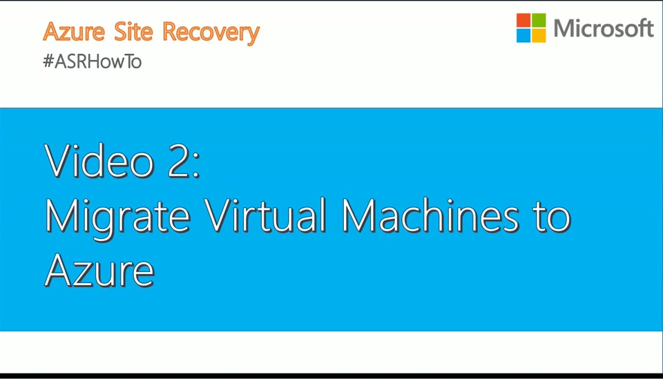 #ASRHowTo Video2: Migrate Virtual Machines to Azure