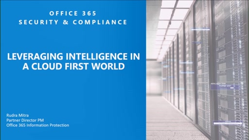 Learn how Office 365 security and compliance leverages intelligence in a cloud first world