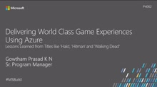 Delivering world-class game experiences using Microsoft Azure: Lessons learned from titles like Halo, Hitman, and Walking Dead
