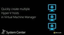 Quickly create multiple Hyper-V hosts in Virtual Machine Manager
