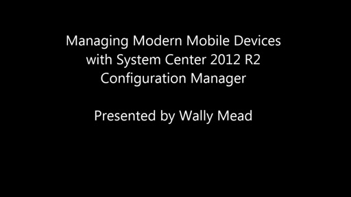 Managing Modern Mobile Devices with System Center 2012 R2 Configuration Manager