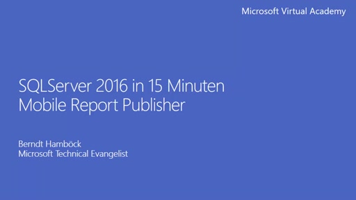 SQLServer 2016 in 15 Minuten – Der Mobile Report Publisher