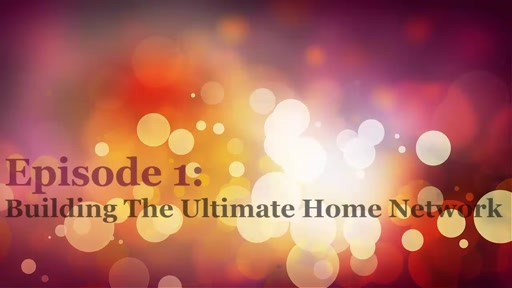 """How to build the """"Ultimate Home Network"""""""