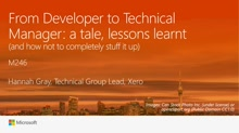 From Developer to managing technical people: a tale, lessons learnt (and how not to completely stuff it up)