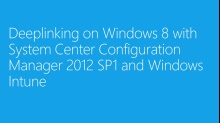 (Module 9) Deeplinking on Windows 8 with System Center Configuration Manager 2012 SP1 and Windows Intune